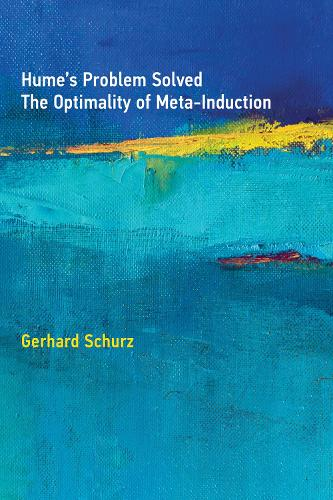 Hume's Problem Solved: The Optimality of Meta-Induction - The MIT Press (Hardback)