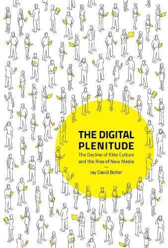 The Digital Plenitude: The Decline of Elite Culture and the Rise of New Media - The MIT Press (Hardback)