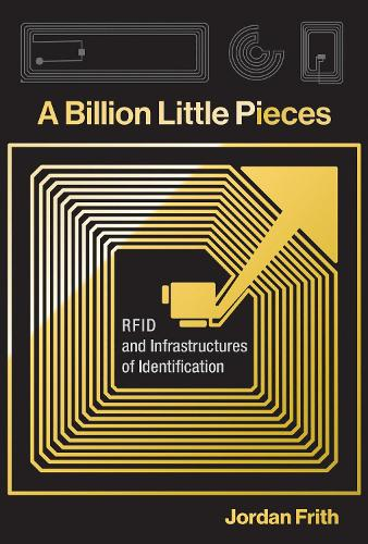 A Billion Little Pieces: RFID and Infrastructures of Identification - Infrastructures (Hardback)