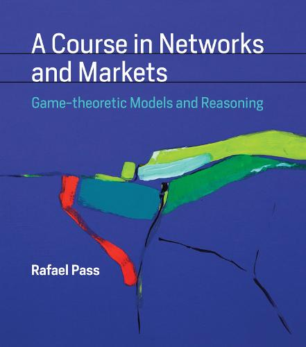 A Course in Networks and Markets: Game-theoretic Models and Reasoning - The MIT Press (Hardback)