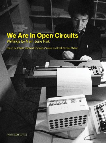 We Are in Open Circuits: Writings by Nam June Paik - Writing Art (Hardback)