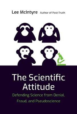 The Scientific Attitude: Defending Science from Denial, Fraud, and Pseudoscience - The MIT Press (Hardback)