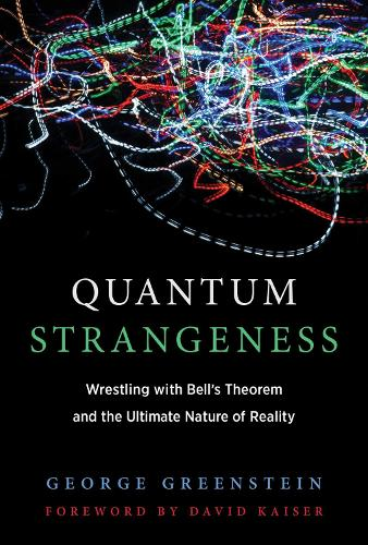 Quantum Strangeness: Wrestling with Bell's Theorem and the Ultimate Nature of Reality - The MIT Press (Hardback)