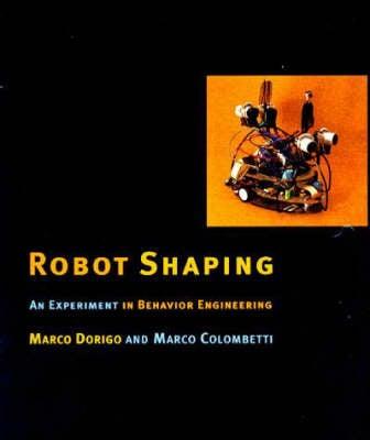 Robot Shaping: An Experiment in Behavior Engineering - Intelligent Robotics and Autonomous Agents series (Hardback)