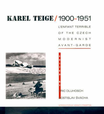 Karel Teige / 1900--1951: L'Enfant Terrible of the Czech Modernist Avant-garde (Hardback)