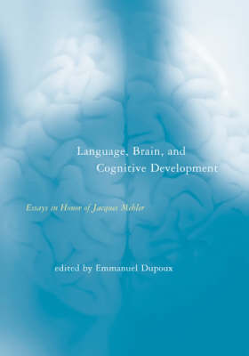 Language, Brain, and Cognitive Development: Essays in Honor of Jacques Mehler - A Bradford Book (Hardback)