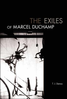 The Exiles of Marcel Duchamp (Hardback)