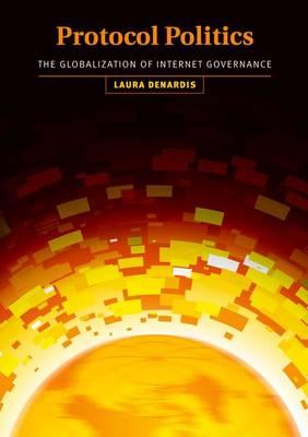 Protocol Politics: The Globalization of Internet Governance - Information Revolution and Global Politics (Hardback)