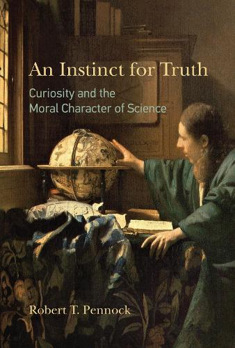 An Instinct for Truth: Curiosity and the Moral Character of Science - The MIT Press (Hardback)