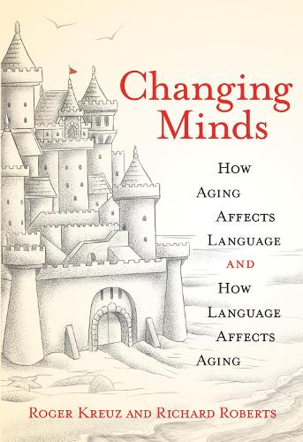 Changing Minds: How Aging Affects Language and How Language Affects Aging - The MIT Press (Hardback)