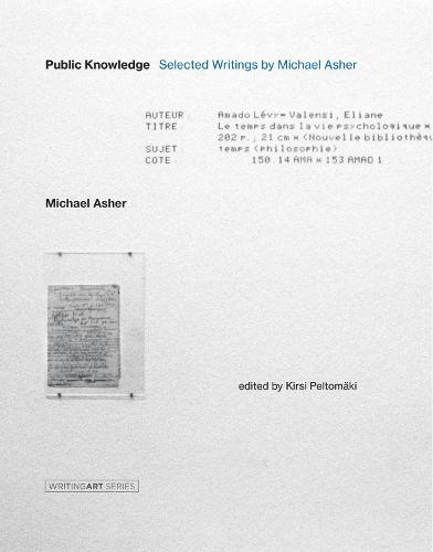 Public Knowledge: Selected Writings by Michael Asher - Writing Art (Hardback)