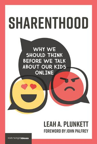 Sharenthood: Why We Should Think before We Talk about Our Kids Online - Strong Ideas (Hardback)