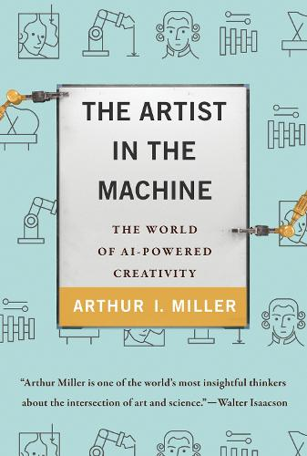 The Artist in the Machine: The World of AI-Powered Creativity - The MIT Press (Hardback)