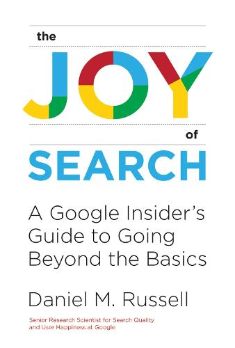 The Joy of Search: A Google Insider's Guide to Going Beyond the Basics - The MIT Press (Hardback)