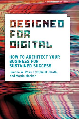 Designed for Digital: How to Architect Your Business for Sustained Success - Management on the Cutting Edge (Hardback)