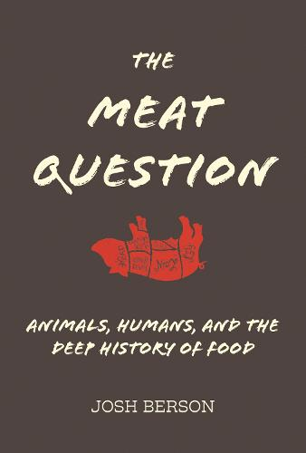 The Meat Question: Animals, Humans, and the Deep History of Food - The MIT Press (Hardback)