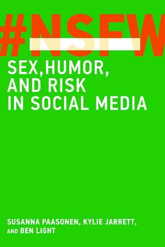NSFW: Sex, Humor, and Risk in Social Media - The MIT Press (Hardback)