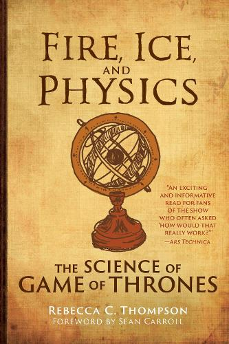 Fire, Ice, and Physics: The Science of Game of Thrones - The MIT Press (Hardback)