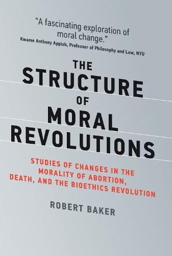 The Structure of Moral Revolutions: Studies of Changes in the Morality of Abortion, Death, and the Bioethics Revolution - Basic Bioethics (Hardback)