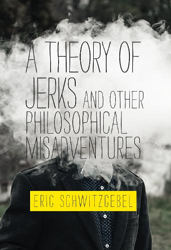 A Theory of Jerks and Other Philosophical Misadventures - The MIT Press (Hardback)