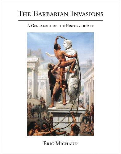 The Barbarian Invasions: A Genealogy of the History of Art - October Books (Hardback)