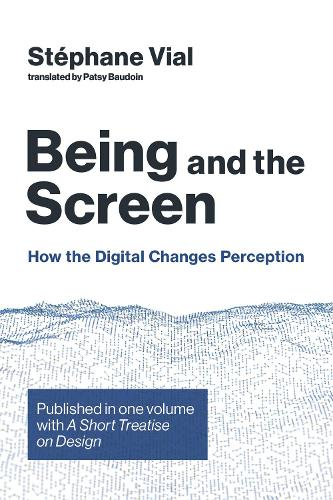 Being and the Screen: How the Digital Changes Perception. Published in one volume with <i>A Short Treatise on Design</i> - Design Thinking, Design Theory (Hardback)
