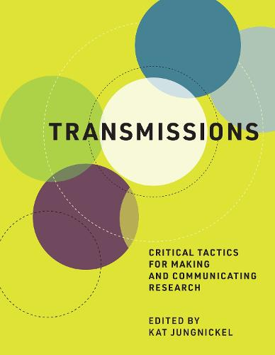 Transmissions: Critical Tactics for Making and Communicating Research - The MIT Press (Hardback)