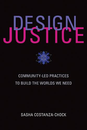 Design Justice: Community-Led Practices to Build the Worlds We Need - Information Policy (Paperback)