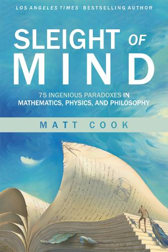 Sleight of Mind: 75 Ingenious Paradoxes in Mathematics, Physics, and Philosophy - The MIT Press (Hardback)