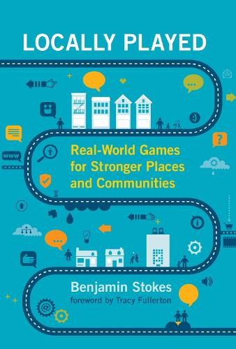 Locally Played: Real-World Games for Stronger Places and Communities - The MIT Press (Hardback)