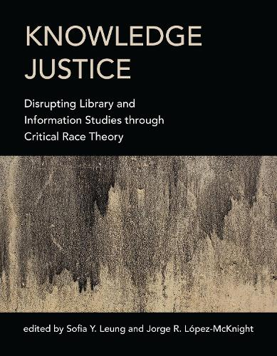 Knowledge Justice:  Disrupting Library and Information Studies through Critical Race Theory  (Paperback)