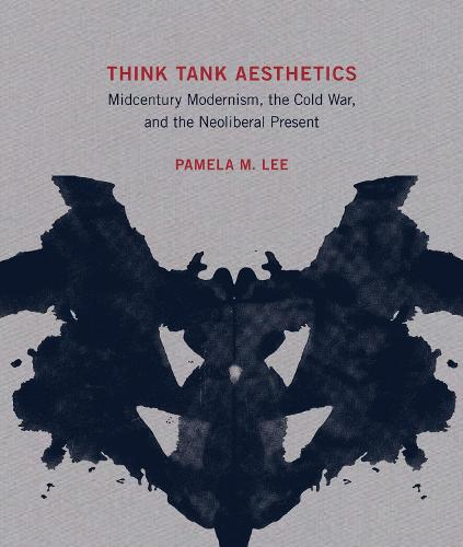 Think Tank Aesthetics: Midcentury Modernism, the Cold War, and the Neoliberal Present - The MIT Press (Hardback)