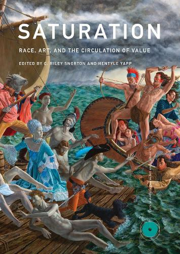 Saturation: Race, Art, and the Circulation of Value - Critical Anthologies in Art and Culture (Hardback)