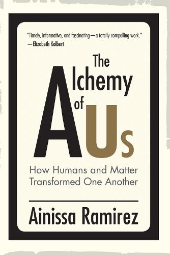 The Alchemy of Us: How Humans and Matter Transformed One Another - The MIT Press (Hardback)