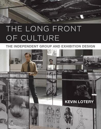 The Long Front of Culture: The Independent Group and Exhibition Design - October Books (Hardback)