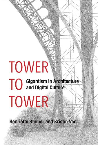 A Tower to Tower: Gigantism in Architecture and Digital Culture - The MIT Press (Hardback)