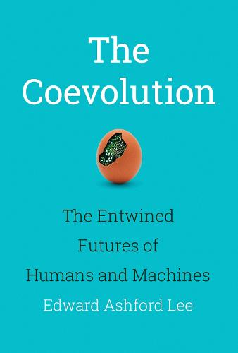 The Coevolution: The Entwined Futures of Humans and Machines - The MIT Press (Hardback)