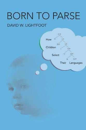 Born to Parse: How Children Select Their Languages  (Hardback)