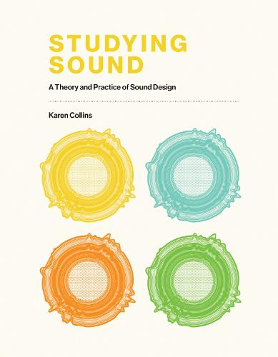 Studying Sound: A Theory and Practice of Sound Design (Hardback)