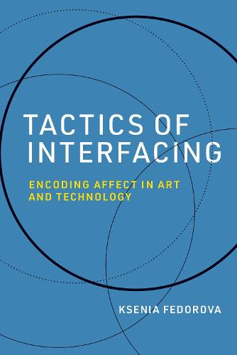 Tactics of Interfacing: Encoding Affect in Art and Technology  (Hardback)