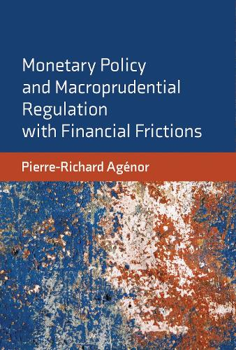 Monetary Policy and Macroprudential Regulation with Financial Frictions (Hardback)
