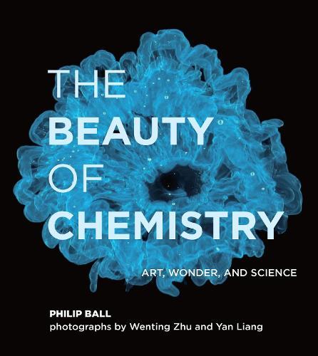 The Beauty of Chemistry: Art, Wonder, and Science (Hardback)
