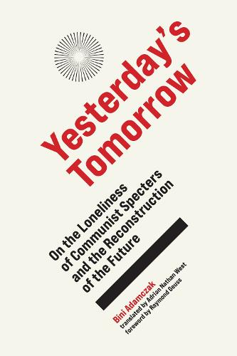 Yesterday's Tomorrow: On the Loneliness of Communist Specters and the Reconstruction of the Future (Hardback)
