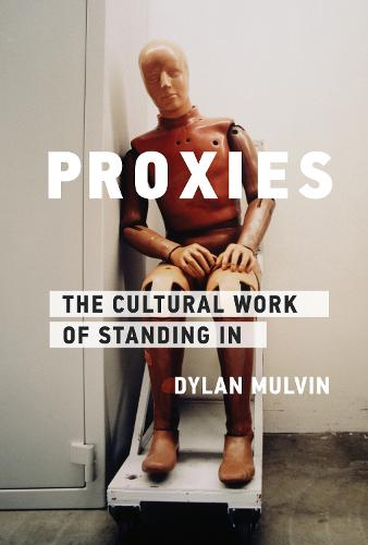 Proxies: The Cultural Work of Standing In - Infrastructures (Paperback)