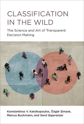 Classification in the Wild: The Art and Science of Transparent Decision Making (Hardback)