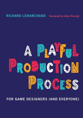 A Playful Production Process: For Game Designers (and Everyone) (Hardback)