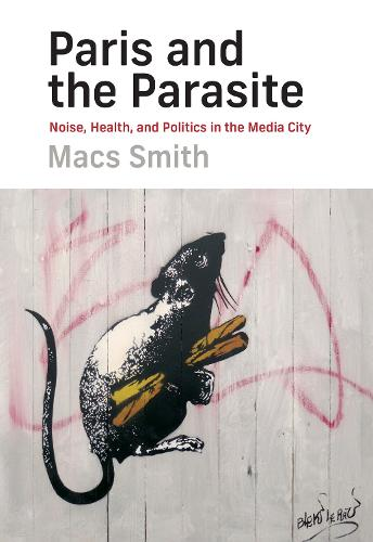 Paris and the Parasite: Noise, Health, and Politics in the Media City (Hardback)