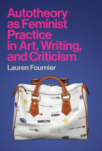 Autotheory as Feminist Practice in Art, Writing, and Criticism (Hardback)