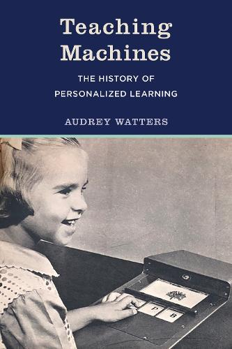 Teaching Machines: The History of Personalized Learning (Hardback)