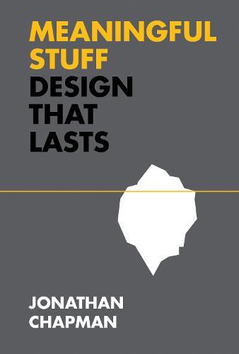 Meaningful Stuff: Design That Lasts - Design Thinking, Design Theory (Hardback)